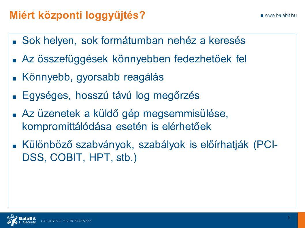 """GUARDING YOUR BUSINESS ■ www.balabit.hu 26 Mi a syslog (2.) ■ A """"régi / BSD / legacy syslog nincs agyon szabványosítva, az RFC3164 csak a meglevő állapotokat dokumentálta ■ Minden üzenetnek része: □ Facility: milyen jellegű alkalmazástól származik az üzenet (mail, auth, localX, stb.) □ Severity: milyen fontosságú (0-Emergency - 7-debug) □ Hostname: honnan jön □ Timestamp: időpecsét, mikor keletkezett □ Message: maga az üzenet ■ Továbbítás UDP 514-es port ■ Új szabvány: RFC5424"""