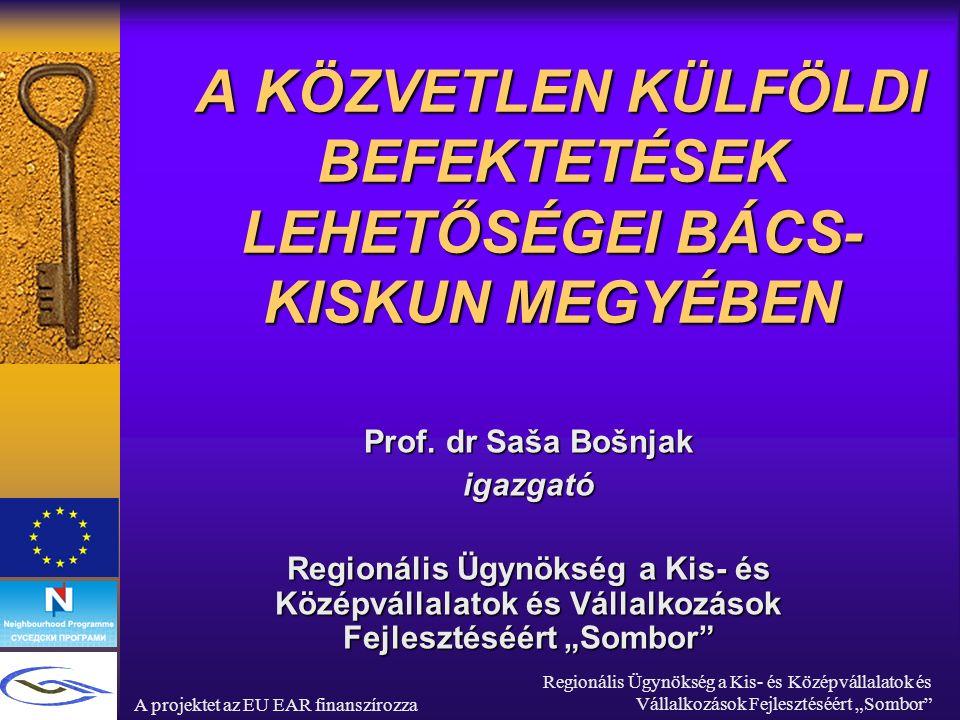 """A projektet az EU EAR finanszírozza Regionális Ügynökség a Kis- és Középvállalatok és Vállalkozások Fejlesztéséért """"Sombor BÁCS-KISKUN MEGYE  a legnagyobb az országban (8360 km2 - az orsszág területének 9%-a)  539.700 lakosa van  Síkvidék –a Duna és a Tisza közötti homokpuszta –a Duna folyásától dél-nyugatra 20-30 km sávban a Duna mentén elterülő síkság –a régió déli részén kiváló minőségű termőföld  A megye az ország bortermelésének 40%-át, valamint a fűszerpaprika termelés 60%-át adja."""