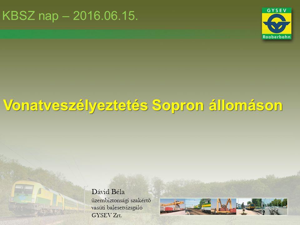 Vonatveszélyeztetés Sopron állomáson Dávid Béla üzembiztonsági szakért ő vasúti balesetvizsgáló GYSEV Zrt.
