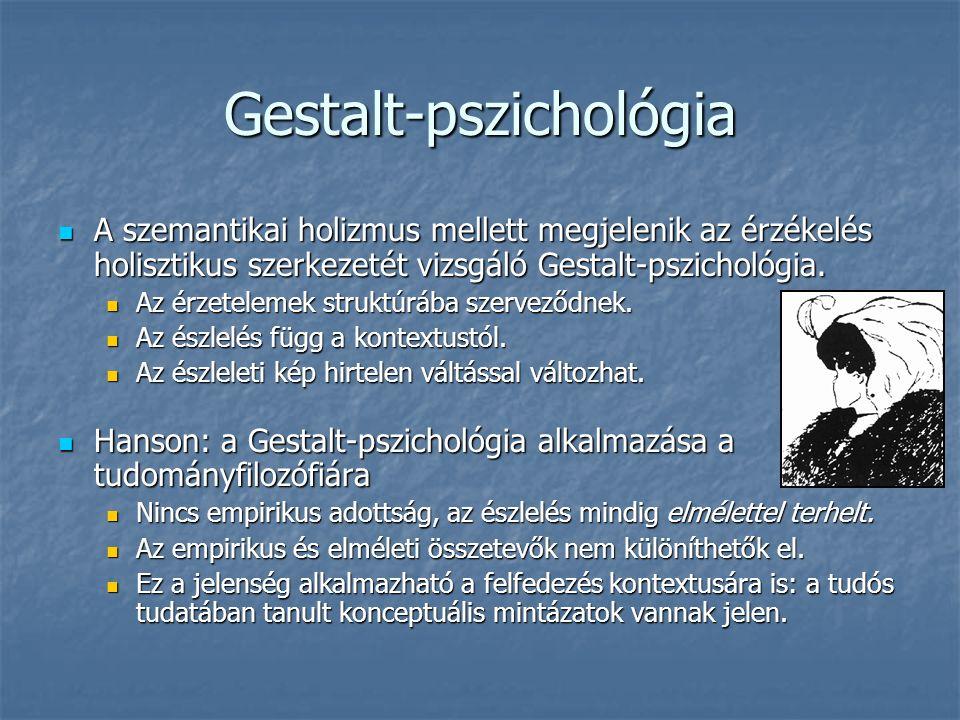 Gestalt-pszichológia A szemantikai holizmus mellett megjelenik az érzékelés holisztikus szerkezetét vizsgáló Gestalt-pszichológia.