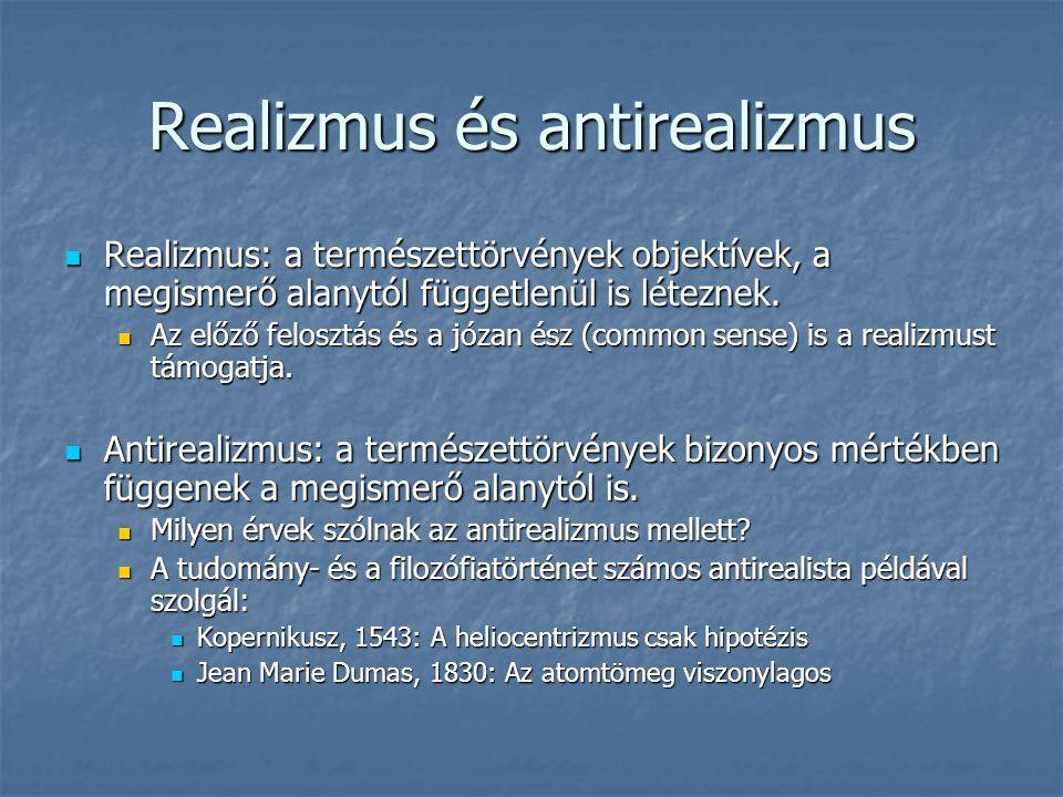 Realizmus és antirealizmus Realizmus: a természettörvények objektívek, a megismerő alanytól függetlenül is léteznek.