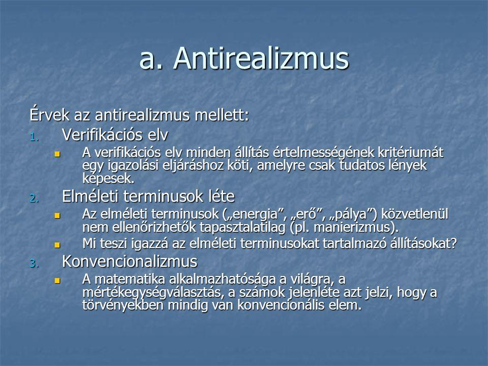 a. Antirealizmus Érvek az antirealizmus mellett: 1.