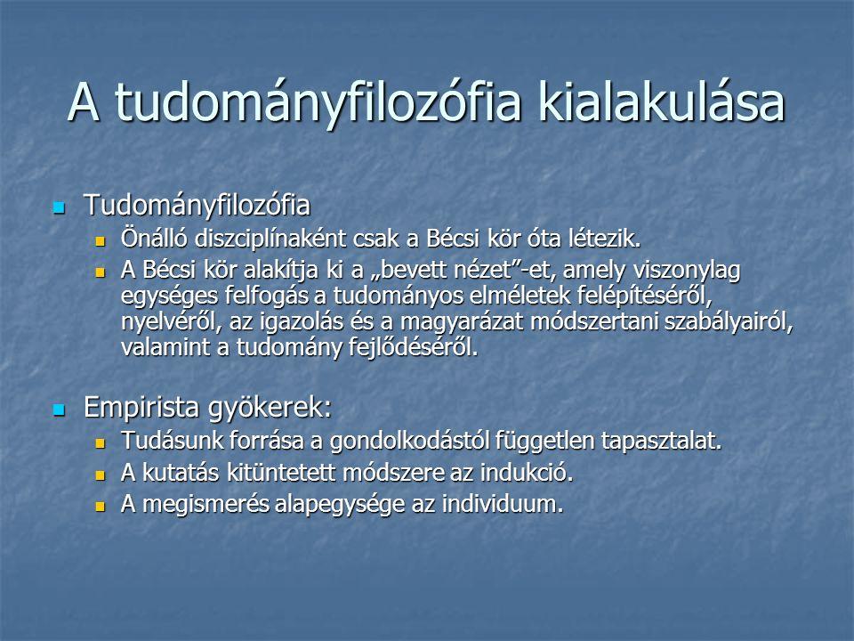 A tudományfilozófia kialakulása Tudományfilozófia Tudományfilozófia Önálló diszciplínaként csak a Bécsi kör óta létezik.