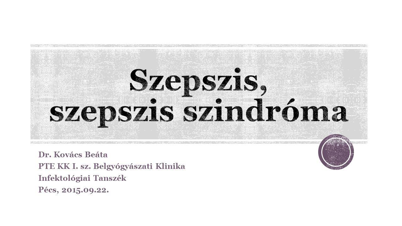 Dr. Kovács Beáta PTE KK I. sz. Belgyógyászati Klinika Infektológiai Tanszék Pécs, 2015.09.22.