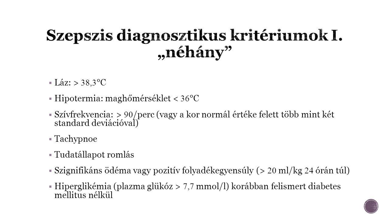  Láz: > 38,3 °C  Hipotermia: maghőmérséklet < 36 °C  Szívfrekvencia: > 90 /perc (vagy a kor normál értéke felett több mint két standard deviációval)  Tachypnoe  Tudatállapot romlás  Szignifikáns ödéma vagy pozitív folyadékegyensúly (> 20 ml/kg 24 órán túl)  Hiperglikémia (plazma glükóz > 7,7 mmol/l) korábban felismert diabetes mellitus nélkül