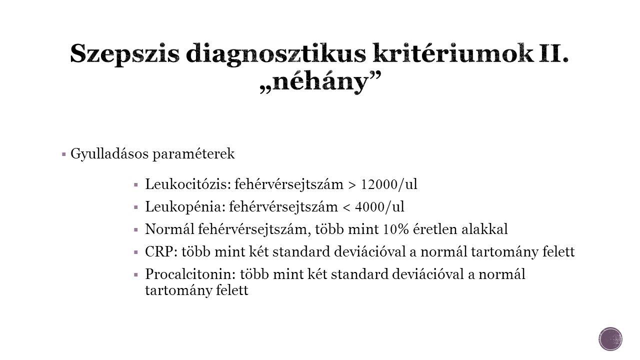  Gyulladásos paraméterek  Leukocitózis: fehérvérsejtszám > 12000 /ul  Leukopénia: fehérvérsejtszám < 4000 /ul  Normál fehérvérsejtszám, több mint 10 % éretlen alakkal  CRP: több mint két standard deviációval a normál tartomány felett  Procalcitonin: több mint két standard deviációval a normál tartomány felett