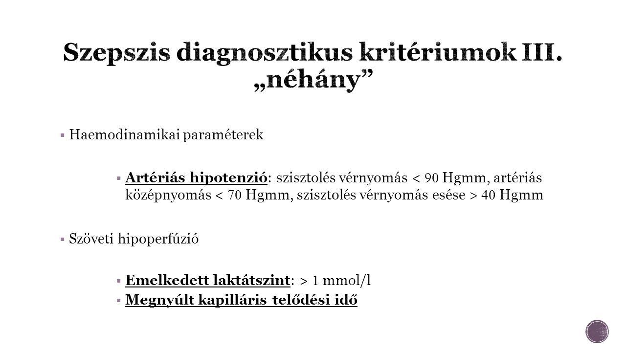  Haemodinamikai paraméterek  Artériás hipotenzió: szisztolés vérnyomás 40 Hgmm  Szöveti hipoperfúzió  Emelkedett laktátszint: > 1 mmol/l  Megnyúlt kapilláris telődési idő