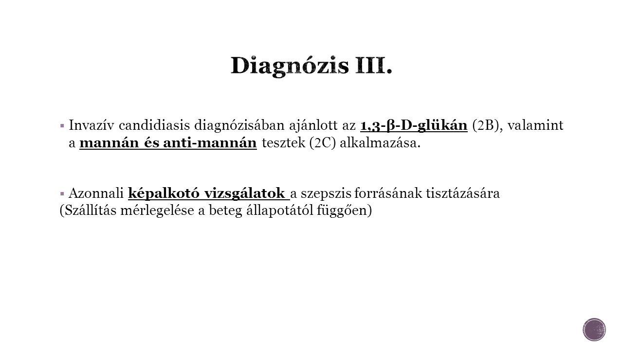  Invazív candidiasis diagnózisában ajánlott az 1,3-β-D-glükán ( 2 B), valamint a mannán és anti-mannán tesztek ( 2 C) alkalmazása.