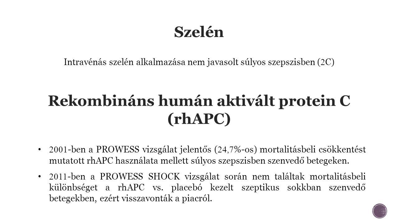 Szelén Intravénás szelén alkalmazása nem javasolt súlyos szepszisben ( 2 C) Rekombináns humán aktivált protein C (rhAPC) 2001 -ben a PROWESS vizsgálat jelentős ( 24,7 %-os) mortalitásbeli csökkentést mutatott rhAPC használata mellett súlyos szepszisben szenvedő betegeken.