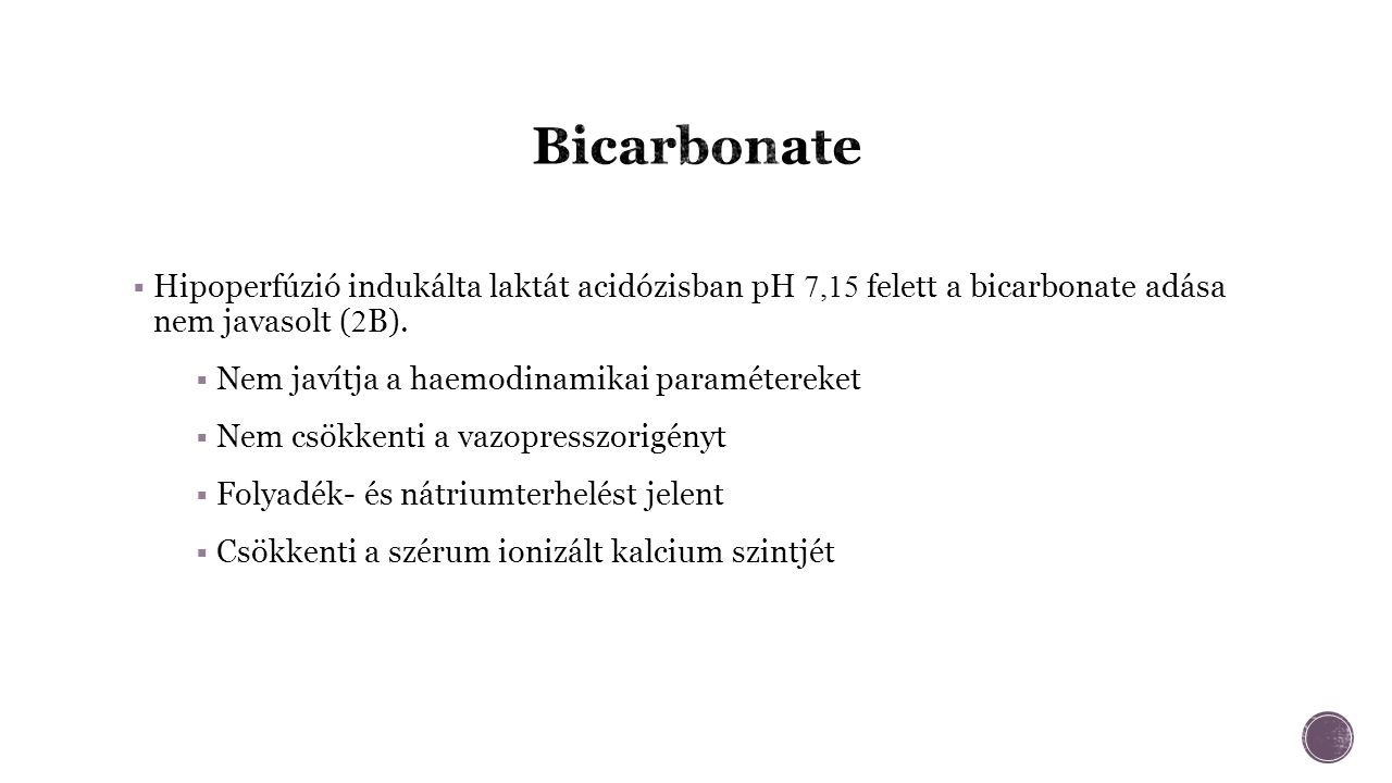  Hipoperfúzió indukálta laktát acidózisban pH 7,15 felett a bicarbonate adása nem javasolt ( 2 B).
