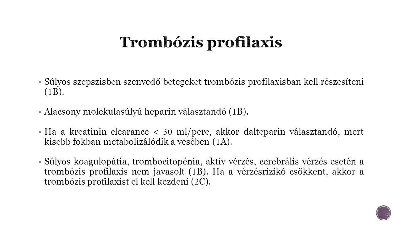  Súlyos szepszisben szenvedő betegeket trombózis profilaxisban kell részesíteni ( 1 B).
