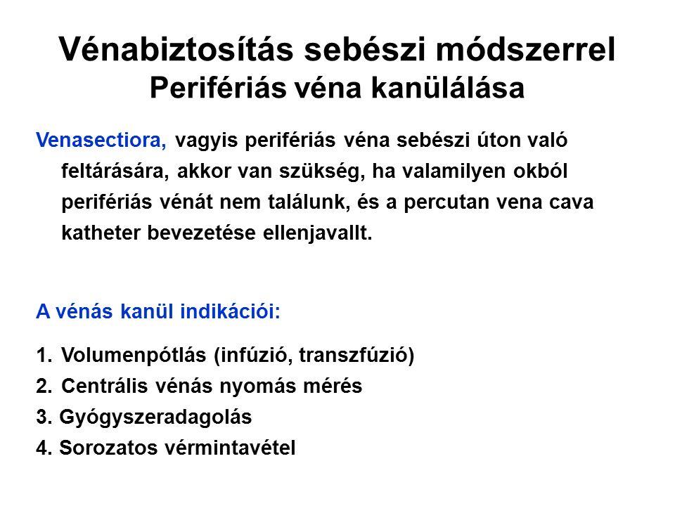 Vénabiztosítás sebészi módszerrel Perifériás véna kanülálása Venasectiora, vagyis perifériás véna sebészi úton való feltárására, akkor van szükség, ha valamilyen okból perifériás vénát nem találunk, és a percutan vena cava katheter bevezetése ellenjavallt.
