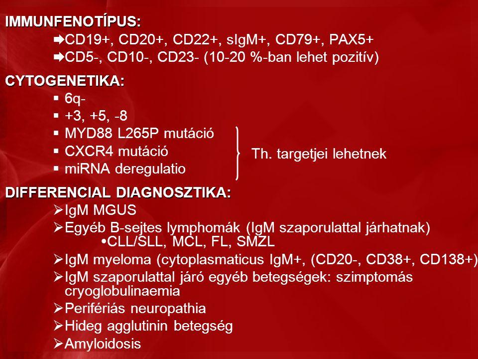 IMMUNFENOTÍPUS:  CD19+, CD20+, CD22+, sIgM+, CD79+, PAX5+  CD5-, CD10-, CD23- (10-20 %-ban lehet pozitív)CYTOGENETIKA:  6q-  +3, +5, -8  MYD88 L265P mutáció  CXCR4 mutáció  miRNA deregulatio DIFFERENCIAL DIAGNOSZTIKA:  IgM MGUS  Egyéb B-sejtes lymphomák (IgM szaporulattal járhatnak)  CLL/SLL, MCL, FL, SMZL  IgM myeloma (cytoplasmaticus IgM+, (CD20-, CD38+, CD138+)  IgM szaporulattal járó egyéb betegségek: szimptomás cryoglobulinaemia  Perifériás neuropathia  Hideg agglutinin betegség  Amyloidosis Th.