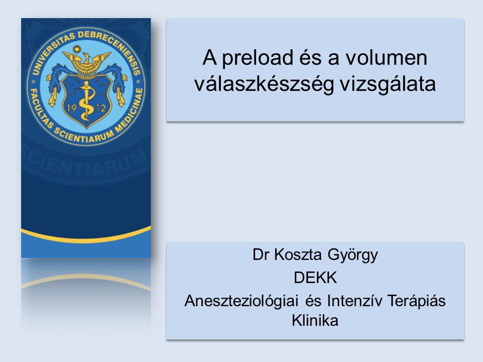 A preload és a volumen válaszkészség vizsgálata Dr Koszta György DEKK Aneszteziológiai és Intenzív Terápiás Klinika Dr Koszta György DEKK Aneszteziológiai és Intenzív Terápiás Klinika