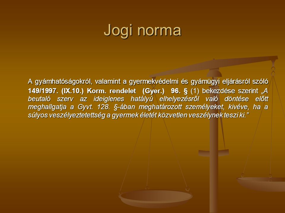 Jogi norma A gyámhatóságokról, valamint a gyermekvédelmi és gyámügyi eljárásról szóló 149/1997.