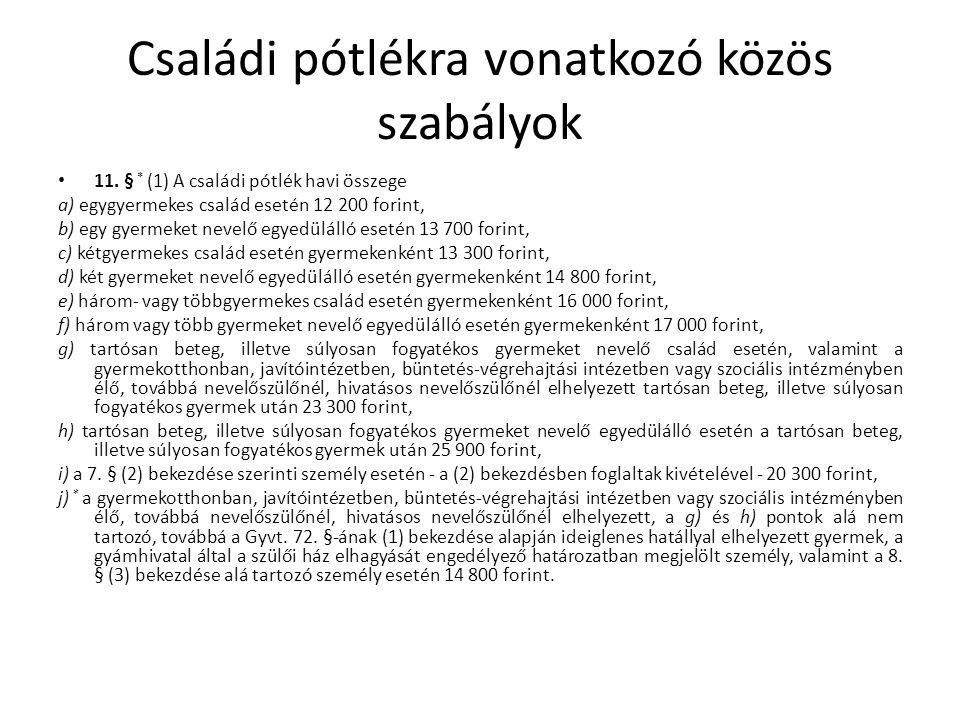 Családi pótlékra vonatkozó közös szabályok 11. § * (1) A családi pótlék havi összege a) egygyermekes család esetén 12 200 forint, b) egy gyermeket nev