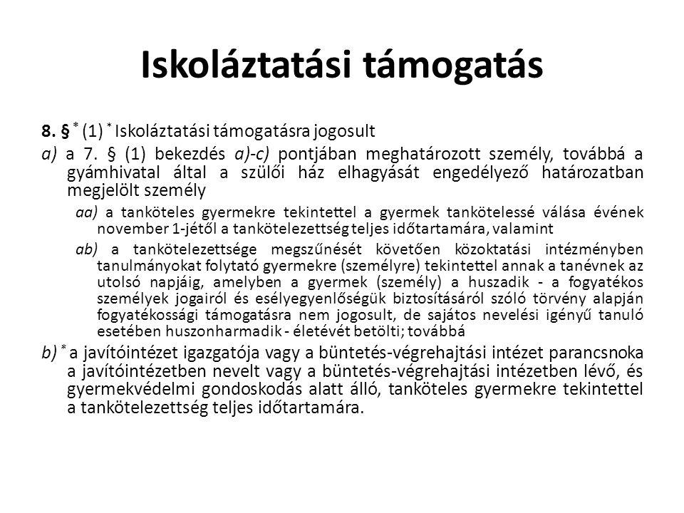 Iskoláztatási támogatás 8. § * (1) * Iskoláztatási támogatásra jogosult a) a 7. § (1) bekezdés a)-c) pontjában meghatározott személy, továbbá a gyámhi