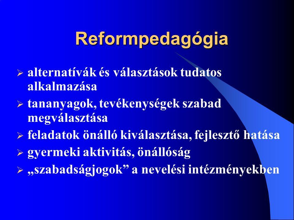 """Reformpedagógia  alternatívák és választások tudatos alkalmazása  tananyagok, tevékenységek szabad megválasztása  feladatok önálló kiválasztása, fejlesztő hatása  gyermeki aktivitás, önállóság  """"szabadságjogok a nevelési intézményekben"""