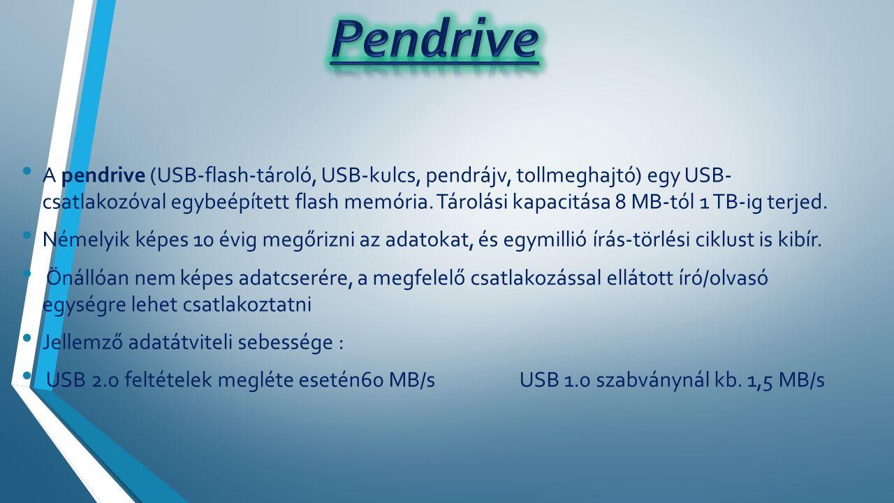 A pendrive (USB-flash-tároló, USB-kulcs, pendrájv, tollmeghajtó) egy USB- csatlakozóval egybeépített flash memória.