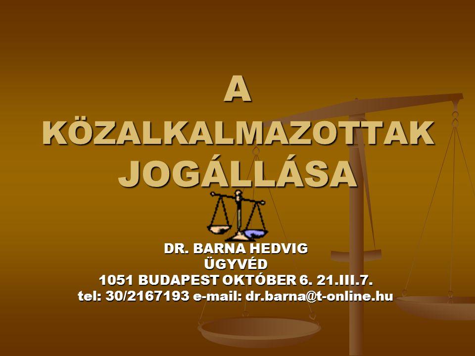 A KÖZALKALMAZOTTAK JOGÁLLÁSA DR. BARNA HEDVIG ÜGYVÉD 1051 BUDAPEST OKTÓBER 6. 21.III.7. tel: 30/2167193 e-mail: dr.barna@t-online.hu