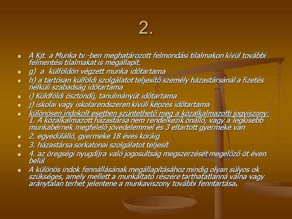 2. A Kjt. a Munka tv.-ben meghatározott felmondási tilalmakon kívül további felmentési tilalmakat is megállapít. A Kjt. a Munka tv.-ben meghatározott