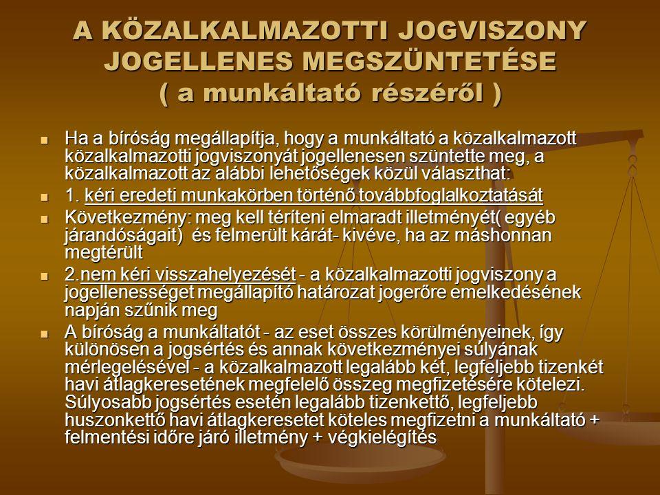 A KÖZALKALMAZOTTI JOGVISZONY JOGELLENES MEGSZÜNTETÉSE ( a munkáltató részéről ) Ha a bíróság megállapítja, hogy a munkáltató a közalkalmazott közalkal