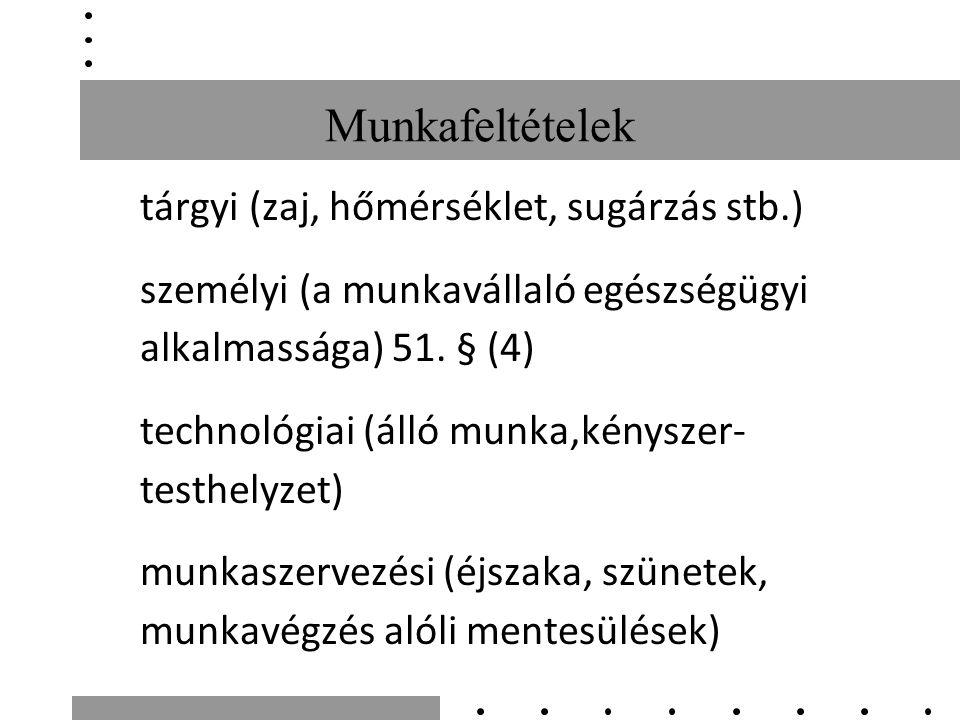 Munkafeltételek tárgyi (zaj, hőmérséklet, sugárzás stb.) személyi (a munkavállaló egészségügyi alkalmassága) 51.