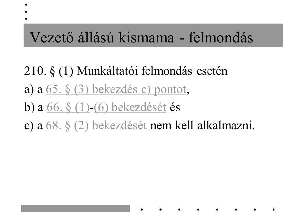 Vezető állású kismama - felmondás 210. § (1) Munkáltatói felmondás esetén a) a 65.