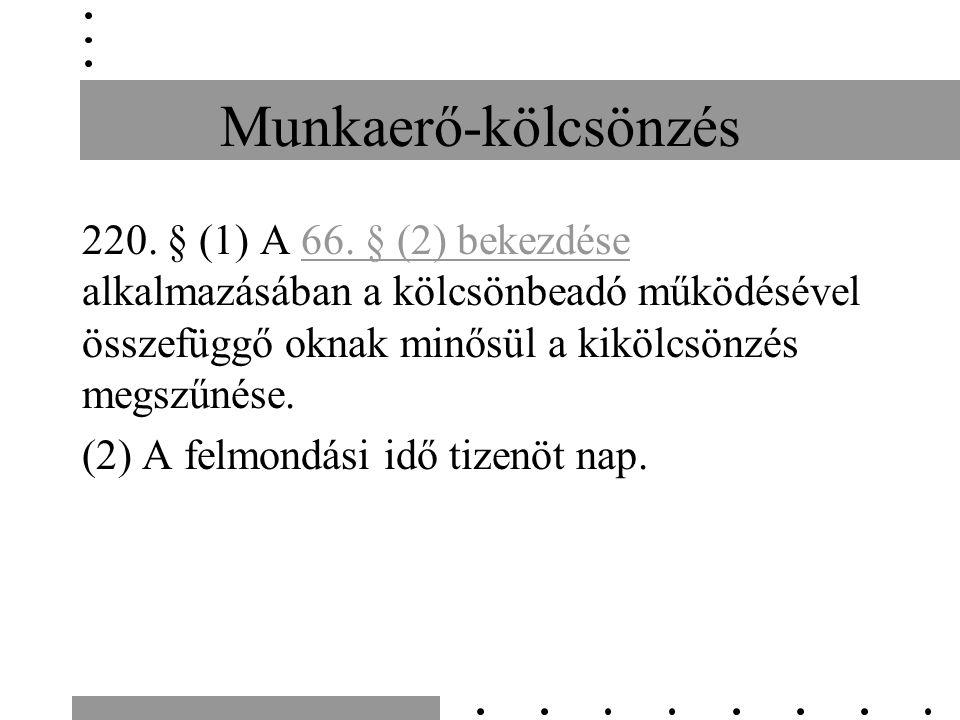 Munkaerő-kölcsönzés 220. § (1) A 66.