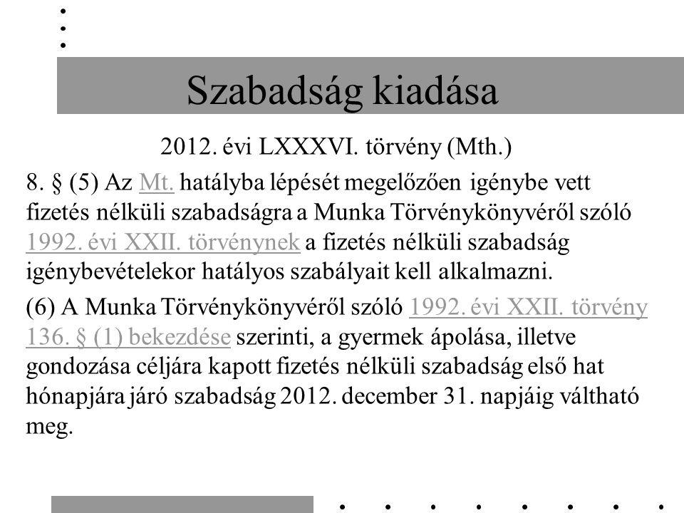 Szabadság kiadása 2012. évi LXXXVI. törvény (Mth.) 8.