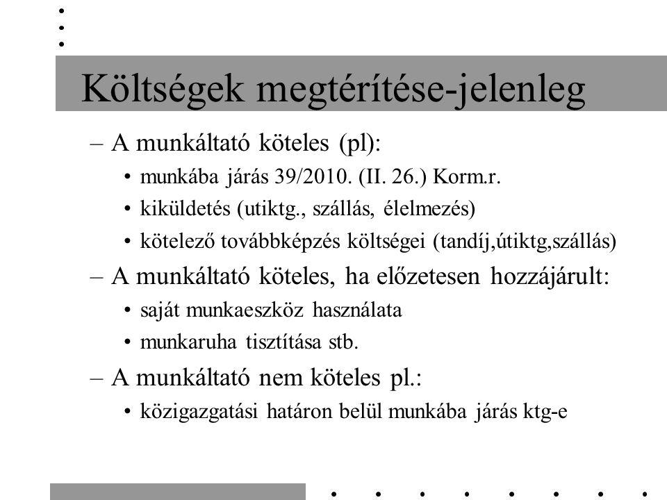 Költségek megtérítése-jelenleg –A munkáltató köteles (pl): munkába járás 39/2010.