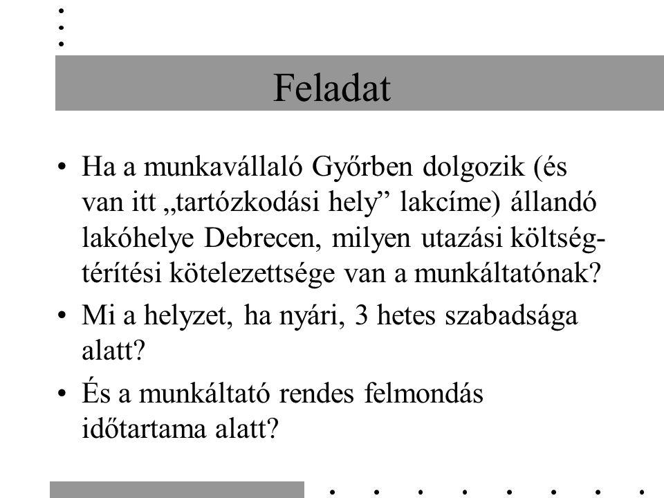 """Feladat Ha a munkavállaló Győrben dolgozik (és van itt """"tartózkodási hely lakcíme) állandó lakóhelye Debrecen, milyen utazási költség- térítési kötelezettsége van a munkáltatónak."""