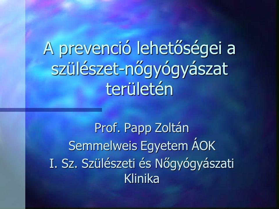 A prevenció lehetőségei a szülészet-nőgyógyászat területén Prof.