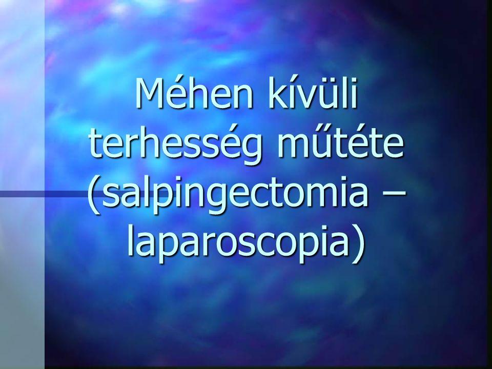 Méhen kívüli terhesség műtéte (salpingectomia – laparoscopia)