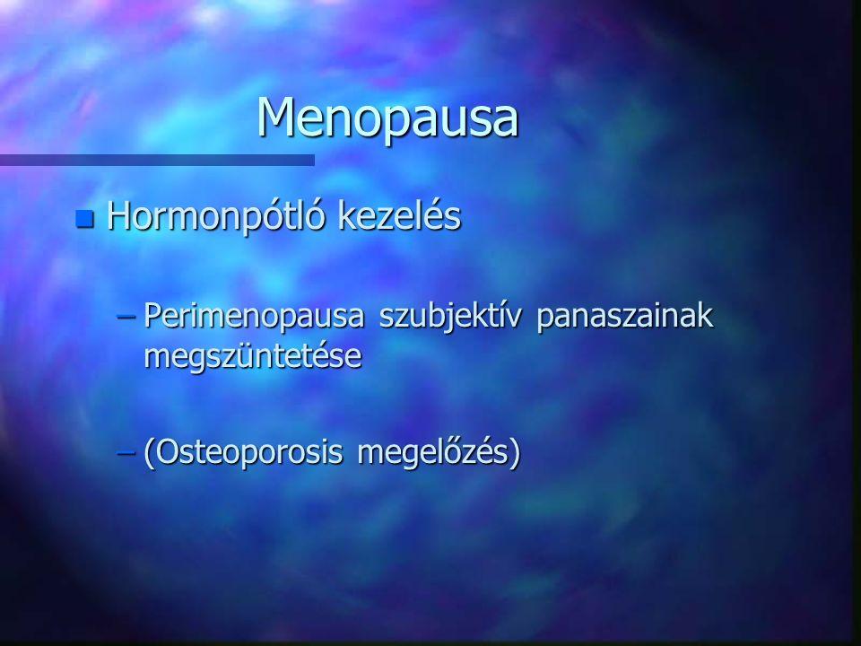 Menopausa n Hormonpótló kezelés –Perimenopausa szubjektív panaszainak megszüntetése –(Osteoporosis megelőzés)