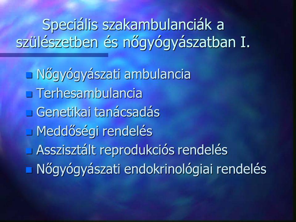 Speciális szakambulanciák a szülészetben és nőgyógyászatban I.