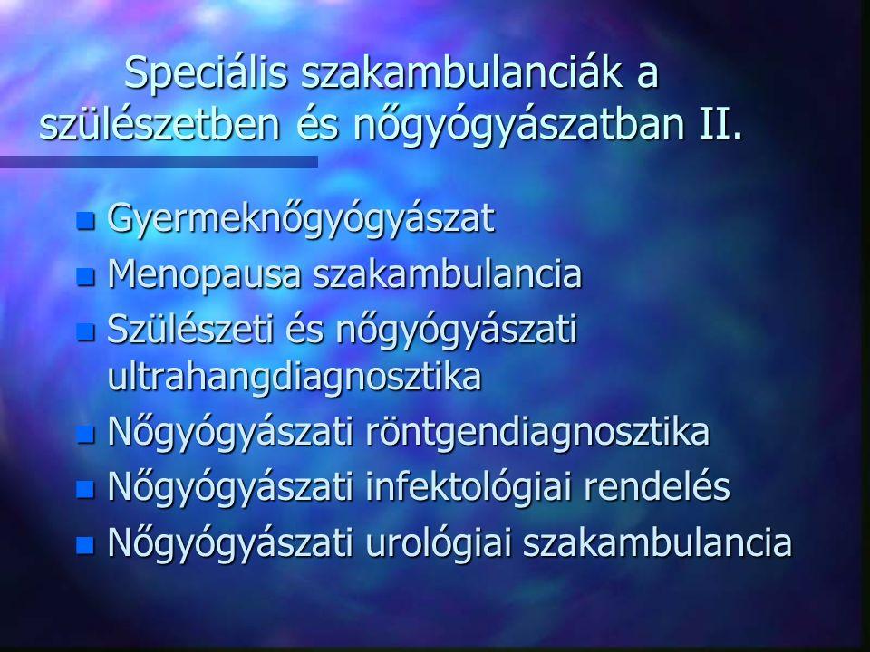 Speciális szakambulanciák a szülészetben és nőgyógyászatban II.