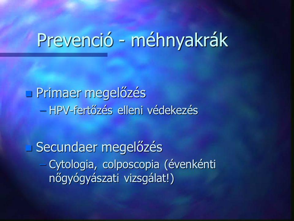 Prevenció - méhnyakrák n Primaer megelőzés –HPV-fertőzés elleni védekezés n Secundaer megelőzés –Cytologia, colposcopia (évenkénti nőgyógyászati vizsgálat!)