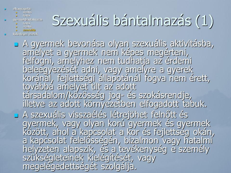 Szexuális bántalmazás (1) A gyermek bevonása olyan szexuális aktivitásba, amelyet a gyermek nem képes megérteni, felfogni, amelyhez nem tudhatja az érdemi beleegyezését adni, vagy amelyre a gyerek koránál, fejlettségi állapotánál fogva nem érett, továbbá amelyet tilt az adott társadalom/közösség jog- és szokásrendje, illetve az adott környezetben elfogadott tabuk.