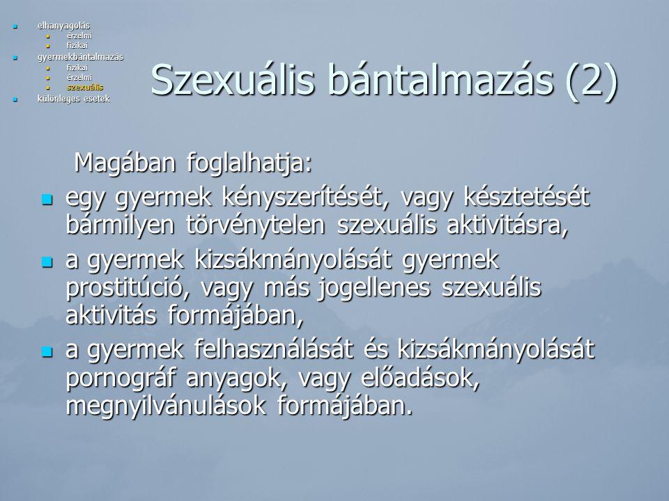 Szexuális bántalmazás (2) Magában foglalhatja: egy gyermek kényszerítését, vagy késztetését bármilyen törvénytelen szexuális aktivitásra, egy gyermek kényszerítését, vagy késztetését bármilyen törvénytelen szexuális aktivitásra, a gyermek kizsákmányolását gyermek prostitúció, vagy más jogellenes szexuális aktivitás formájában, a gyermek kizsákmányolását gyermek prostitúció, vagy más jogellenes szexuális aktivitás formájában, a gyermek felhasználását és kizsákmányolását pornográf anyagok, vagy előadások, megnyilvánulások formájában.