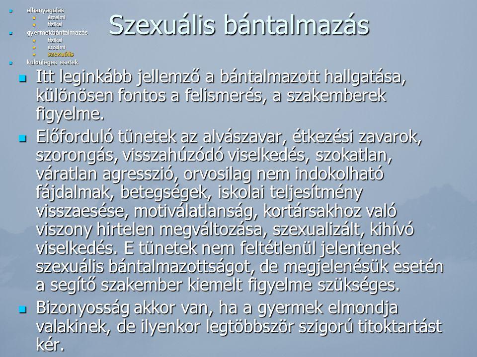 Szexuális bántalmazás Itt leginkább jellemző a bántalmazott hallgatása, különösen fontos a felismerés, a szakemberek figyelme. Itt leginkább jellemző