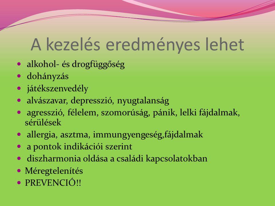 A kezelés eredményes lehet alkohol- és drogfüggőség dohányzás játékszenvedély alvászavar, depresszió, nyugtalanság agresszió, félelem, szomorúság, pánik, lelki fájdalmak, sérülések allergia, asztma, immungyengeség,fájdalmak a pontok indikációi szerint diszharmonia oldása a családi kapcsolatokban Méregtelenítés PREVENCIÓ!!