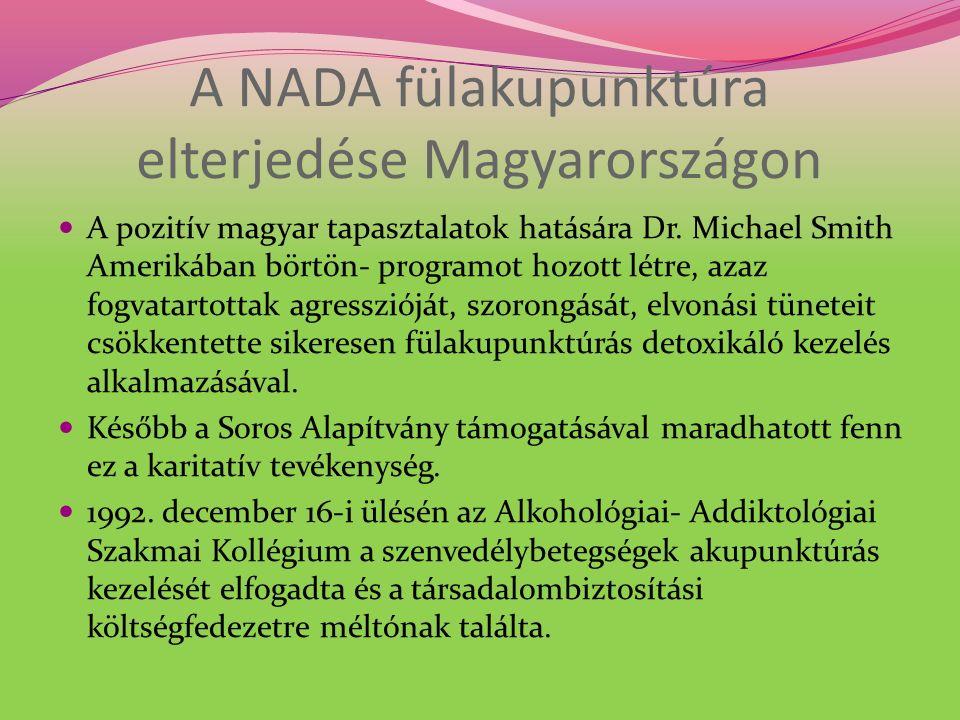 A NADA fülakupunktúra elterjedése Magyarországon A pozitív magyar tapasztalatok hatására Dr.