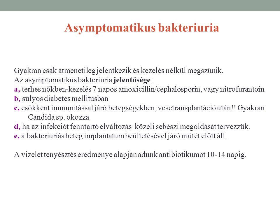 Asymptomatikus bakteriuria Gyakran csak átmenetileg jelentkezik és kezelés nélkül megszűnik.
