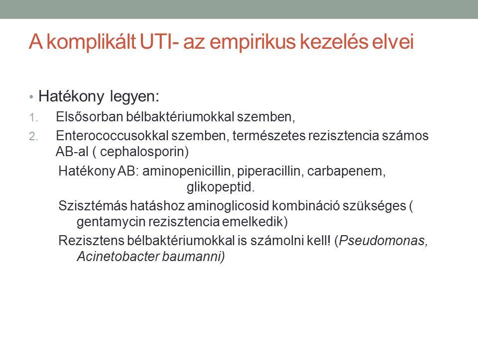 A komplikált UTI- az empirikus kezelés elvei Hatékony legyen: 1.