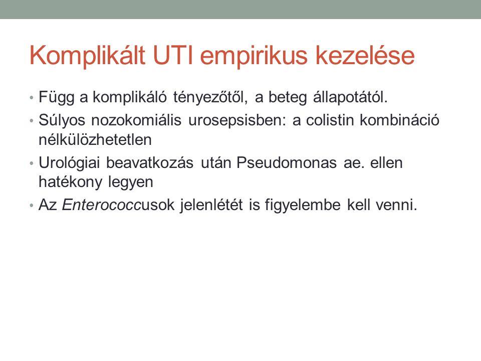 Komplikált UTI empirikus kezelése Függ a komplikáló tényezőtől, a beteg állapotától.