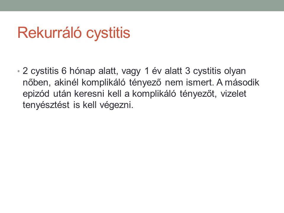 Rekurráló cystitis 2 cystitis 6 hónap alatt, vagy 1 év alatt 3 cystitis olyan nőben, akinél komplikáló tényező nem ismert.
