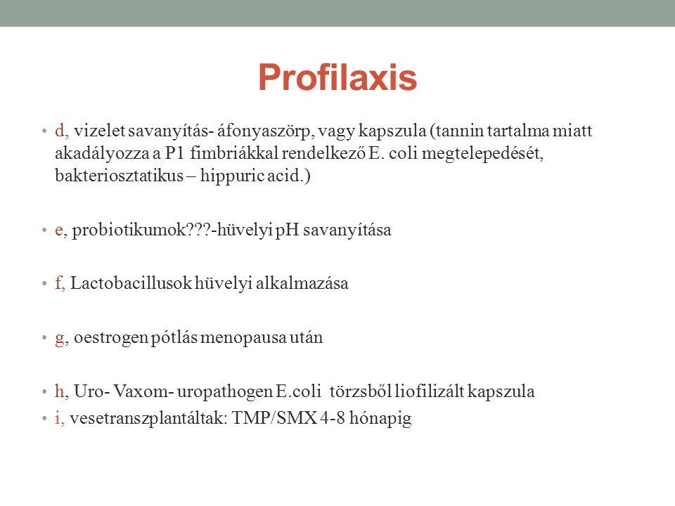 Profilaxis d, vizelet savanyítás- áfonyaszörp, vagy kapszula (tannin tartalma miatt akadályozza a P1 fimbriákkal rendelkező E.
