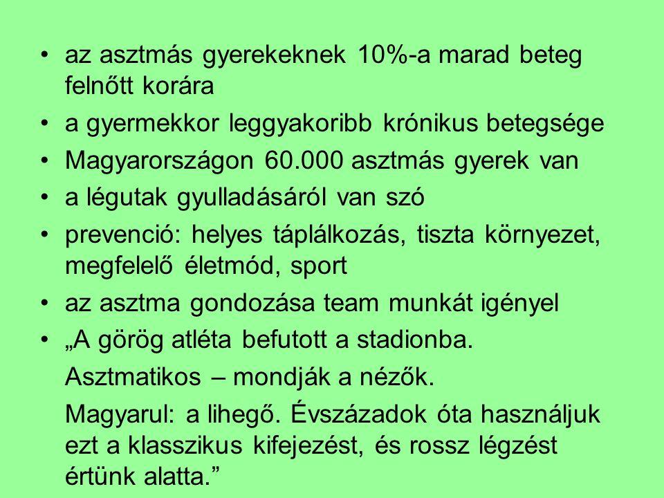 """az asztmás gyerekeknek 10%-a marad beteg felnőtt korára a gyermekkor leggyakoribb krónikus betegsége Magyarországon 60.000 asztmás gyerek van a légutak gyulladásáról van szó prevenció: helyes táplálkozás, tiszta környezet, megfelelő életmód, sport az asztma gondozása team munkát igényel """"A görög atléta befutott a stadionba."""