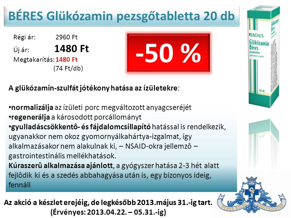 BÉRES Glükózamin pezsgőtabletta 20 db Régi ár: 2960 Ft Új ár: 1480 Ft Megtakarítás: 1480 Ft (74 Ft/db) Az akció a készlet erejéig, de legkésőbb 2013.május 31.-ig tart.